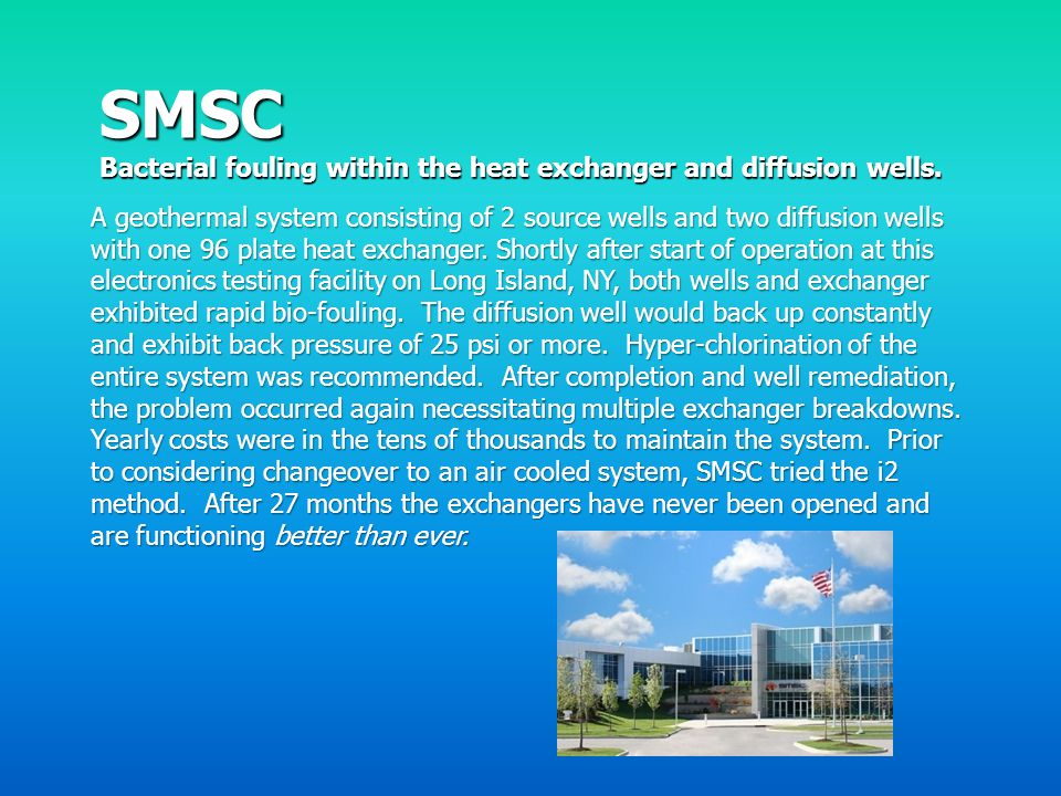 SMSC Bacterial fouling within the heat exchanger and diffusion wells.