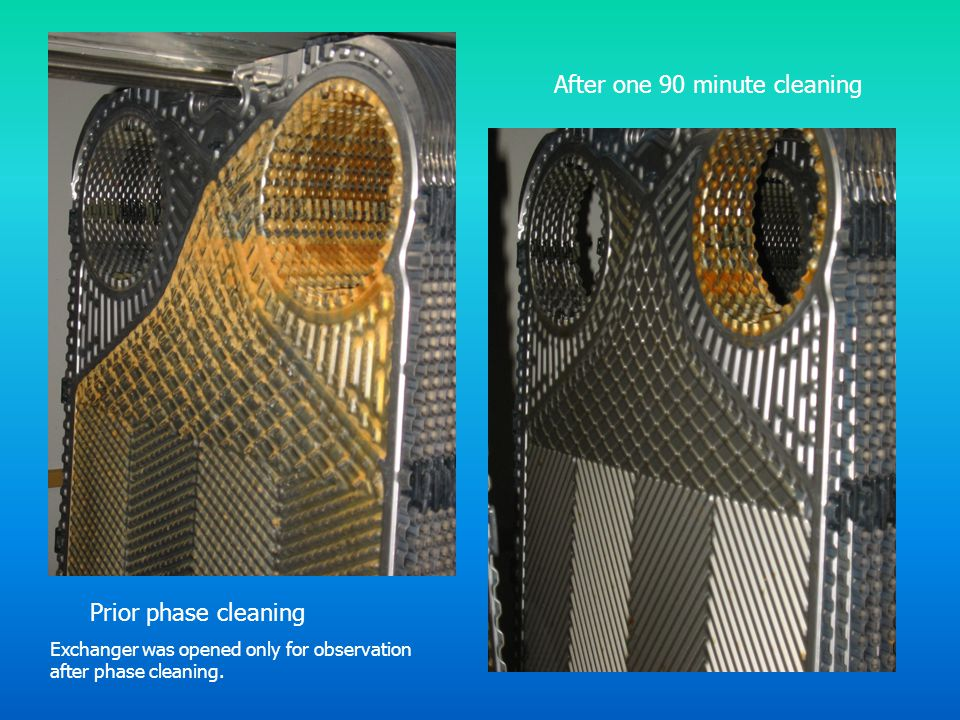 Prior phase cleaning After one 90 minute cleaning Exchanger was opened only for observation after phase cleaning.