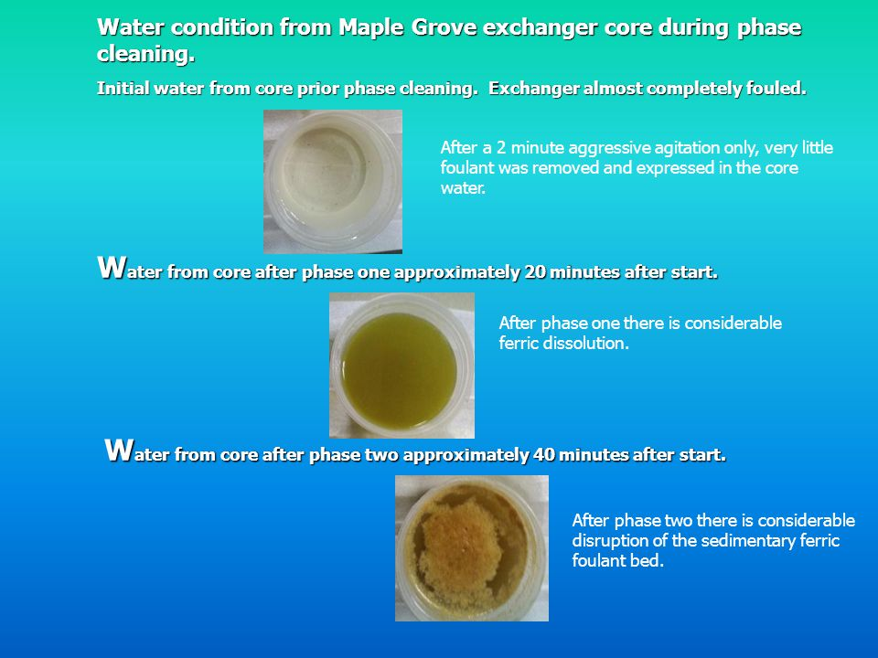 Water condition from Maple Grove exchanger core during phase cleaning.