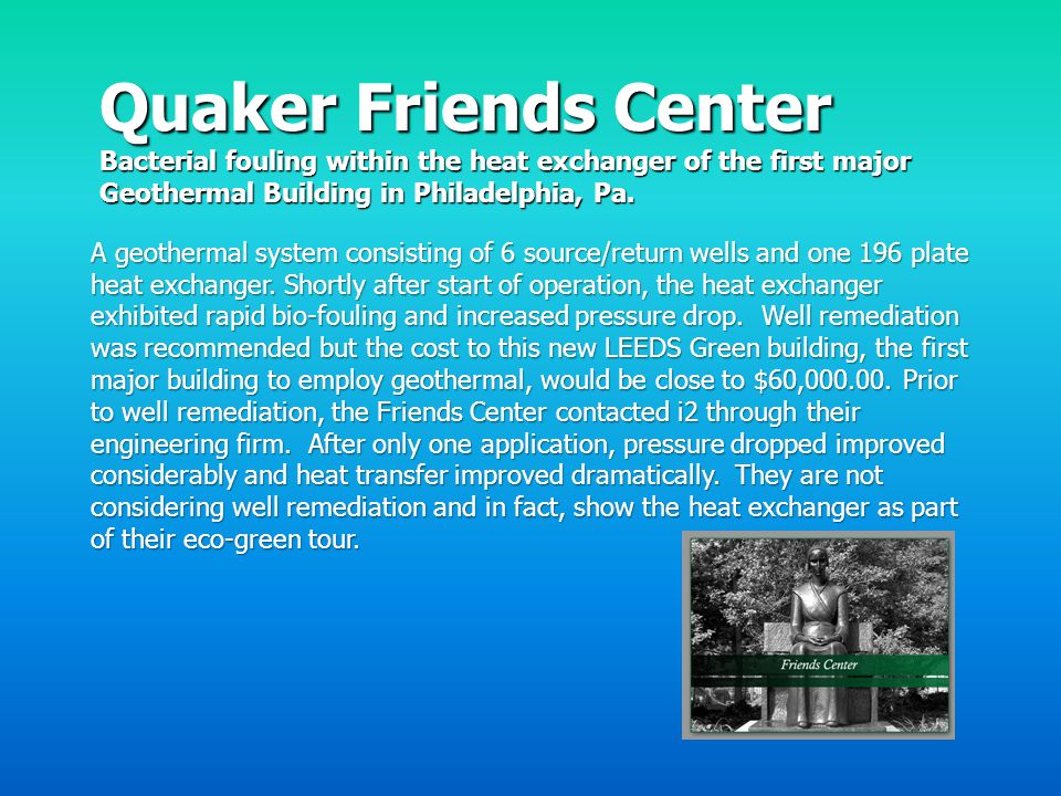 Quaker Friends Center Bacterial fouling within the heat exchanger of the first major Geothermal Building in Philadelphia, Pa.