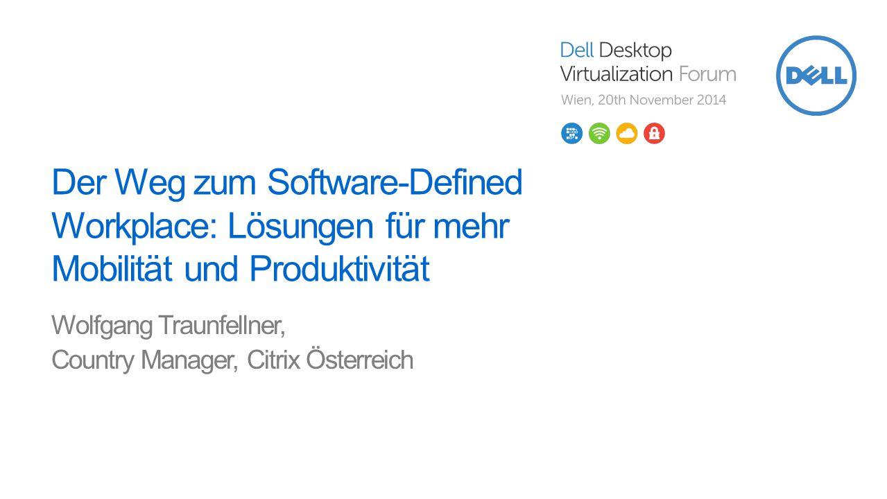 Der Weg zum Software-Defined Workplace: Lösungen für mehr Mobilität und Produktivität Wolfgang Traunfellner, Country Manager, Citrix Österreich