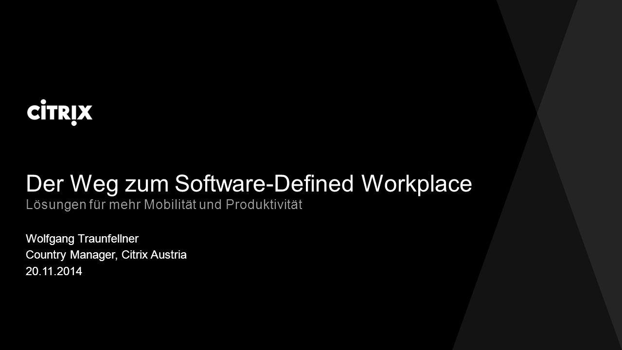 Der Weg zum Software-Defined Workplace Wolfgang Traunfellner Lösungen für mehr Mobilität und Produktivität Country Manager, Citrix Austria 20.11.2014