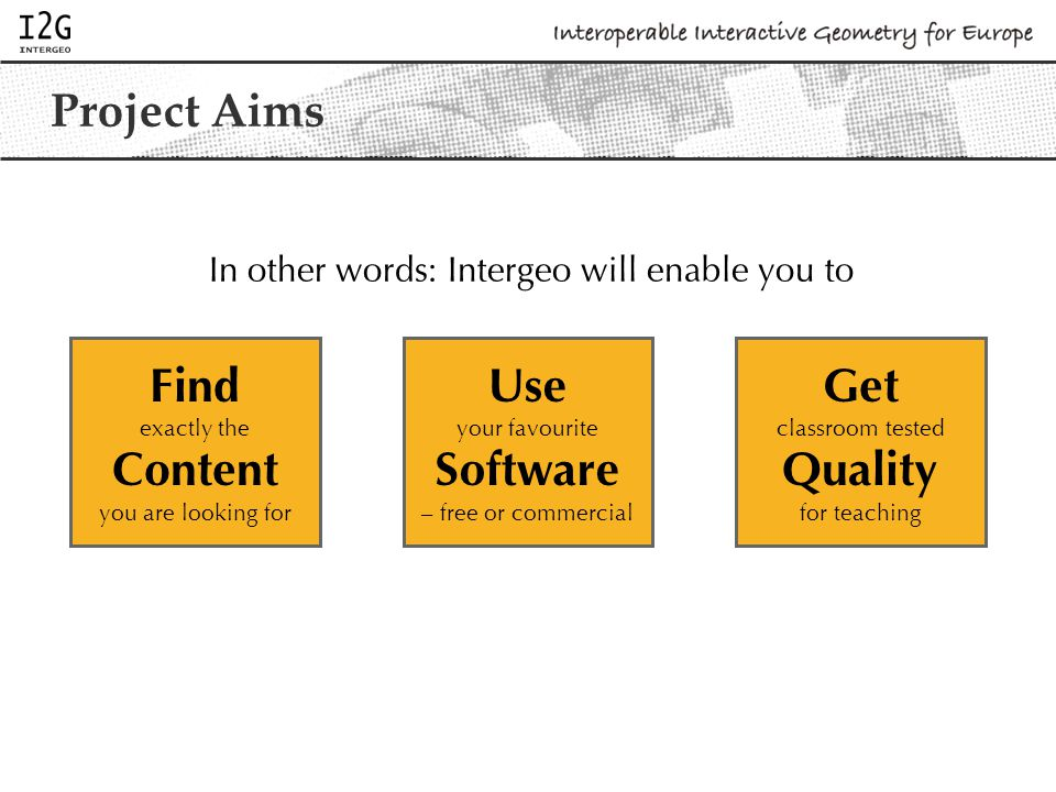 Project Aims In other words: Intergeo will enable you to Find exactly the Content you are looking for Use your favourite Software – free or commercial