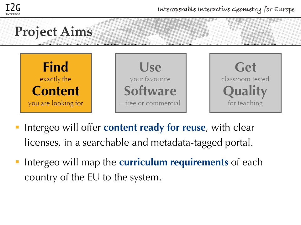 Project Aims  Intergeo will enable users to use their software of choice by specifying a common file format based on open standards, that can and will be implemented both by commercial and open source developers.