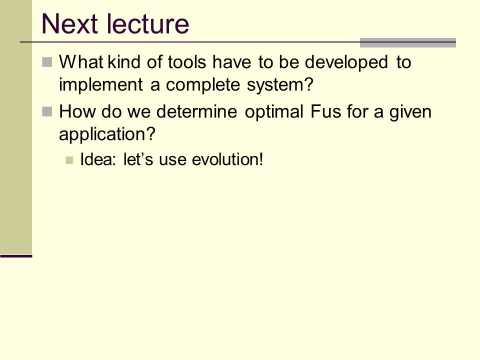 Next lecture What kind of tools have to be developed to implement a complete system? How do we determine optimal Fus for a given application? Idea: le