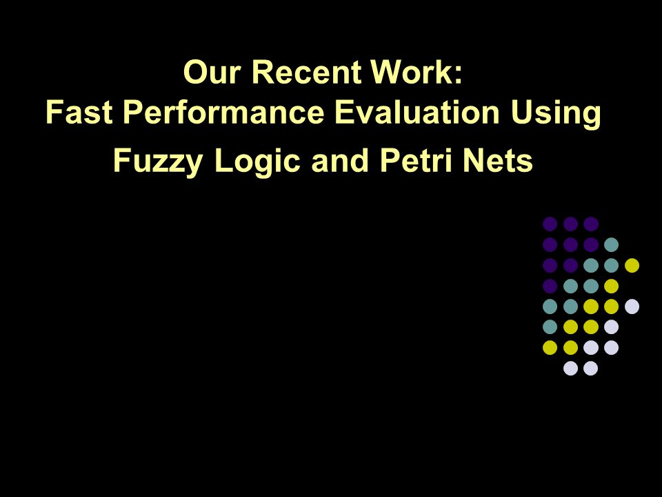 7 Our Recent Work: Fast Performance Evaluation Using Fuzzy Logic and Petri Nets