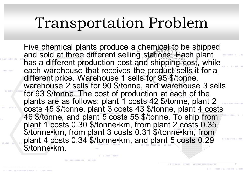 Transportation Problem Five chemical plants produce a chemical to be shipped and sold at three different selling stations.