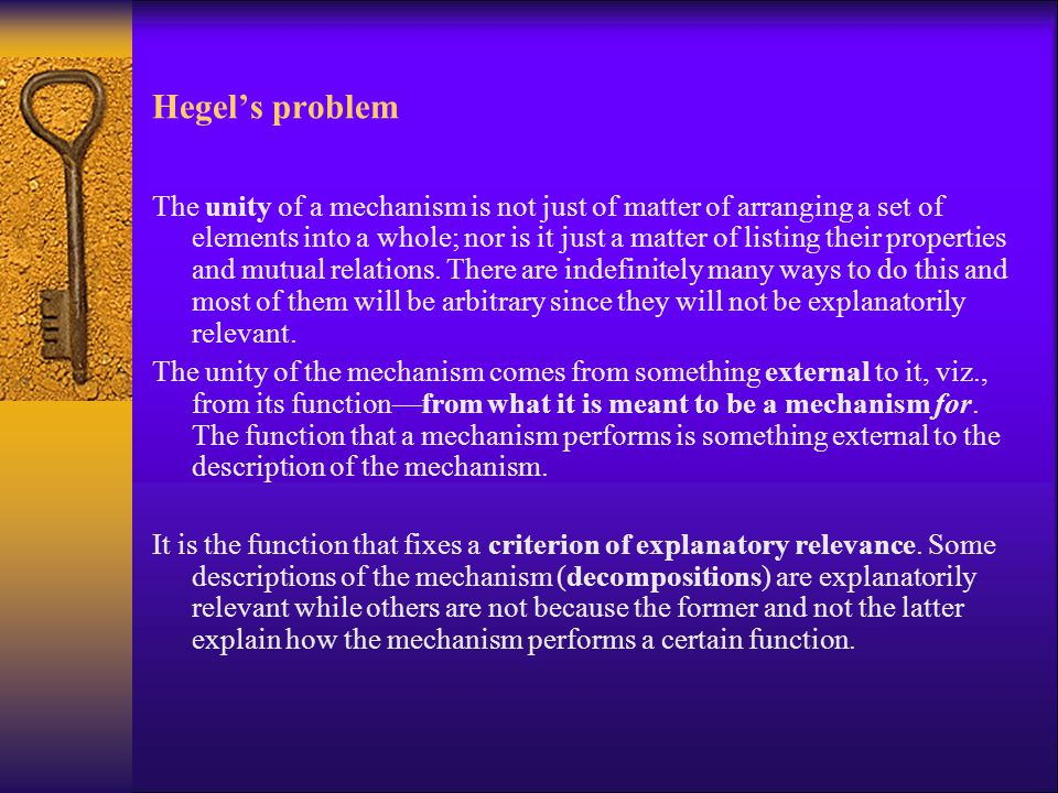 Hegel's problem The unity of a mechanism is not just of matter of arranging a set of elements into a whole; nor is it just a matter of listing their p