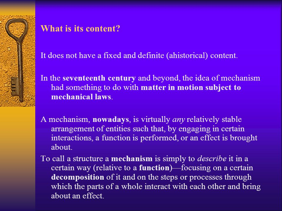 What is its content? It does not have a fixed and definite (ahistorical) content. In the seventeenth century and beyond, the idea of mechanism had som