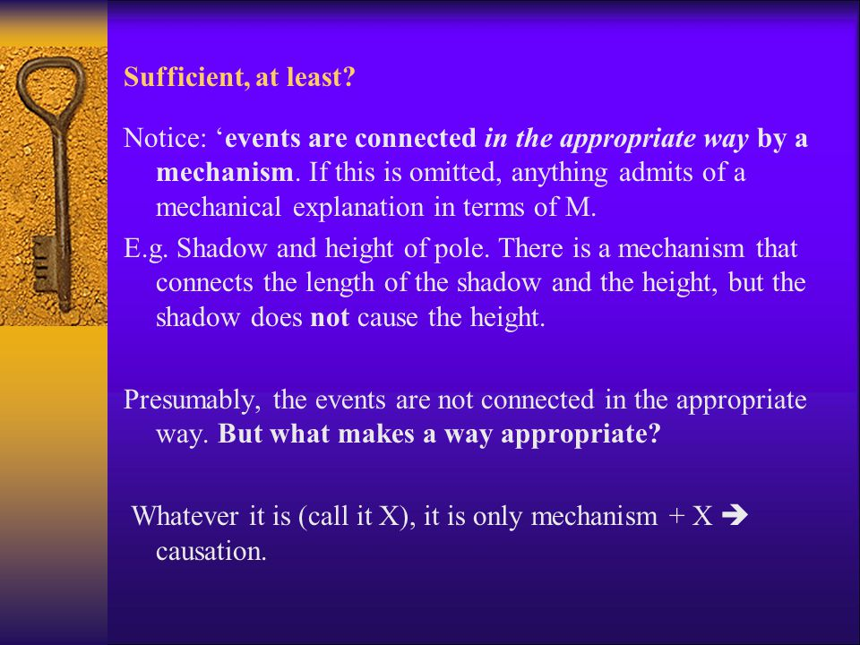 Sufficient, at least? Notice: 'events are connected in the appropriate way by a mechanism. If this is omitted, anything admits of a mechanical explana