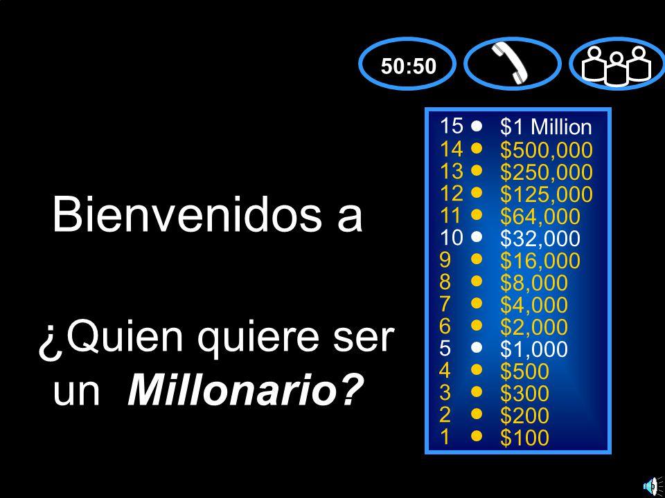 15 14 13 12 11 10 9 8 7 6 5 4 3 2 1 $1 Million $500,000 $250,000 $125,000 $64,000 $32,000 $16,000 $8,000 $4,000 $2,000 $1,000 $500 $300 $200 $100 Bienvenidos a ¿ Quien quiere ser un Millonario.