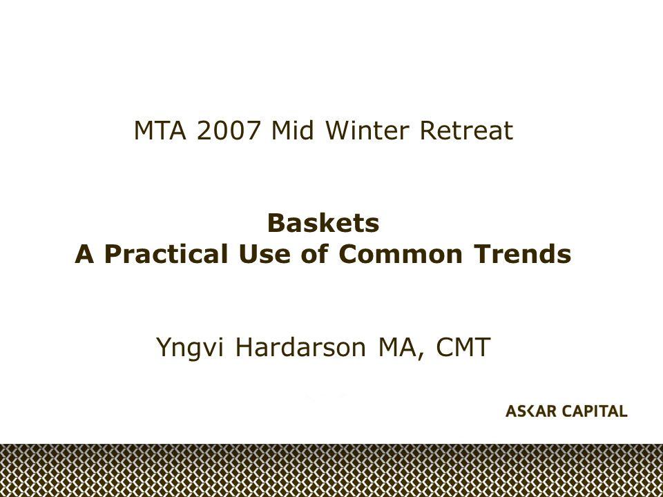 MTA 2007 Mid Winter Retreat Baskets A Practical Use of Common Trends Yngvi Hardarson MA, CMT