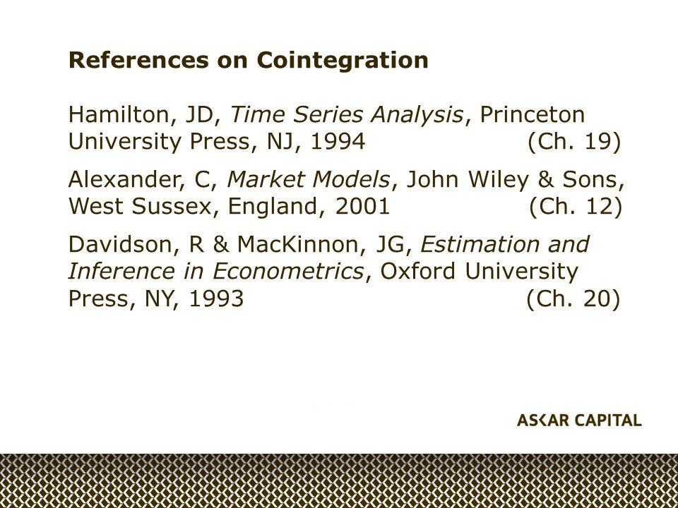 References on Cointegration Hamilton, JD, Time Series Analysis, Princeton University Press, NJ, 1994 (Ch.