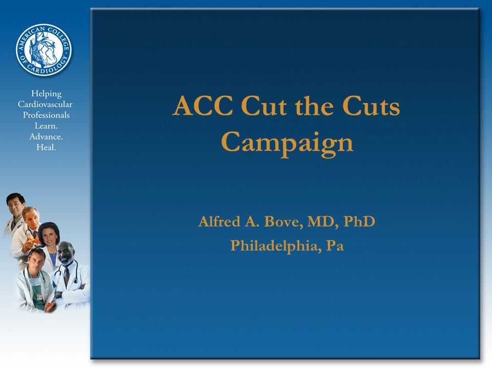 ACC Cut the Cuts Campaign Alfred A. Bove, MD, PhD Philadelphia, Pa