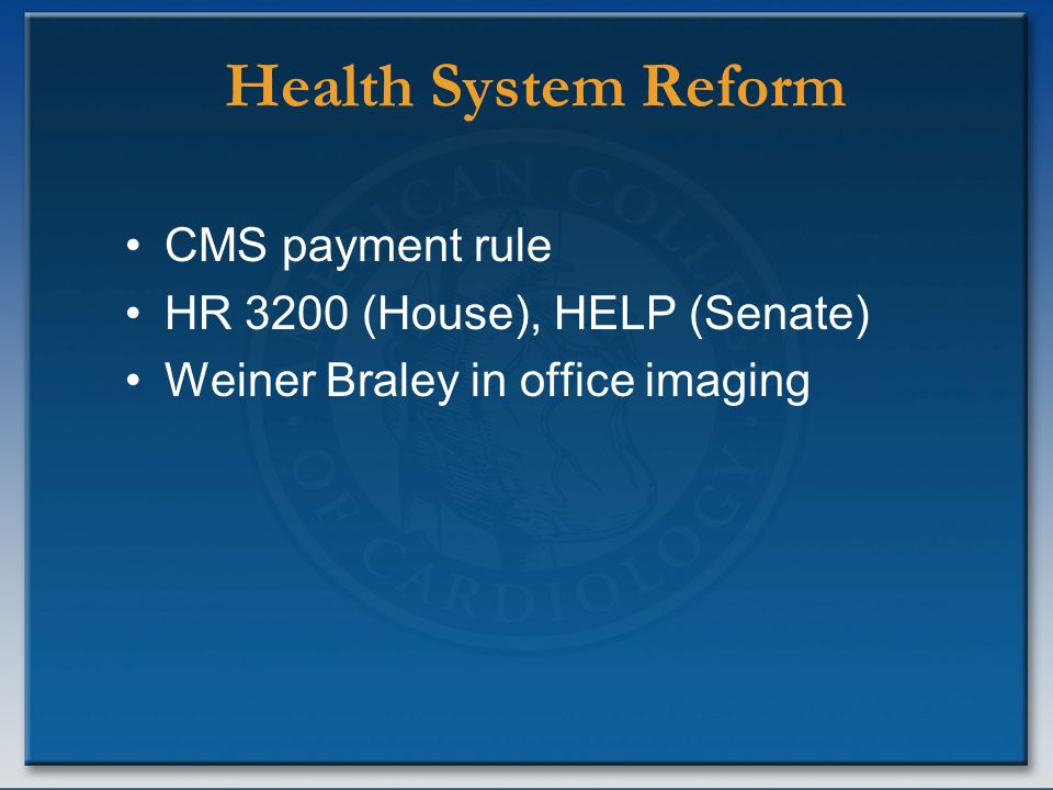 Health System Reform CMS payment rule HR 3200 (House), HELP (Senate) Weiner Braley in office imaging