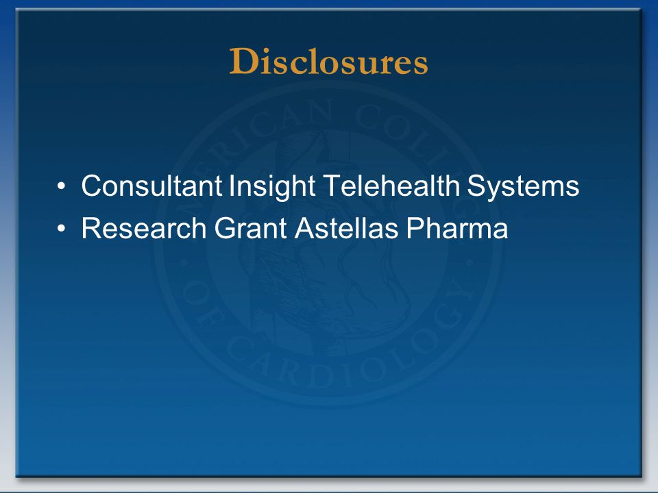 Disclosures Consultant Insight Telehealth Systems Research Grant Astellas Pharma