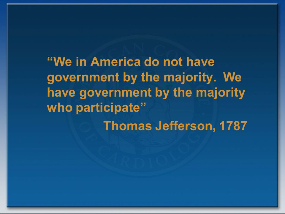 """""""We in America do not have government by the majority. We have government by the majority who participate"""" Thomas Jefferson, 1787"""