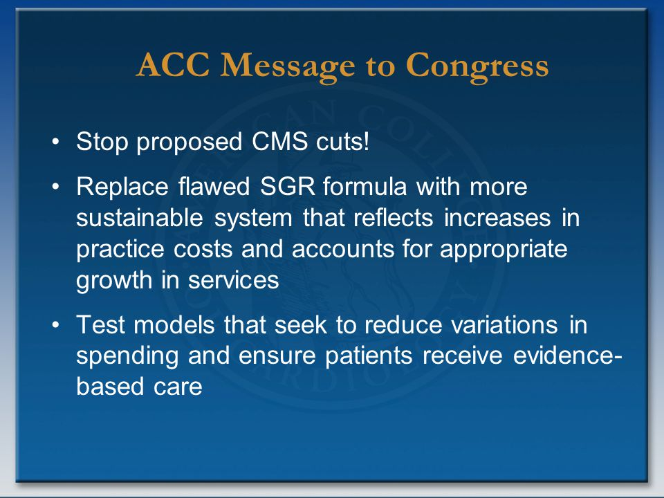 ACC Message to Congress Stop proposed CMS cuts! Replace flawed SGR formula with more sustainable system that reflects increases in practice costs and
