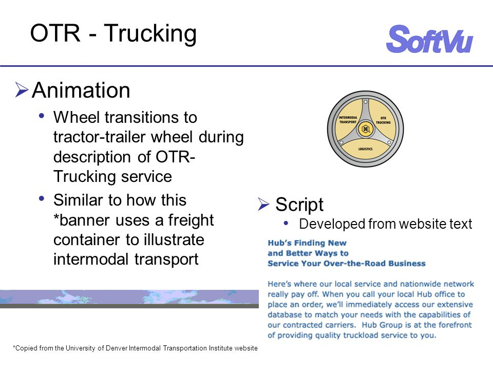 OTR - Trucking  Animation Wheel transitions to tractor-trailer wheel during description of OTR- Trucking service Similar to how this *banner uses a freight container to illustrate intermodal transport *Copied from the University of Denver Intermodal Transportation Institute website  Script Developed from website text