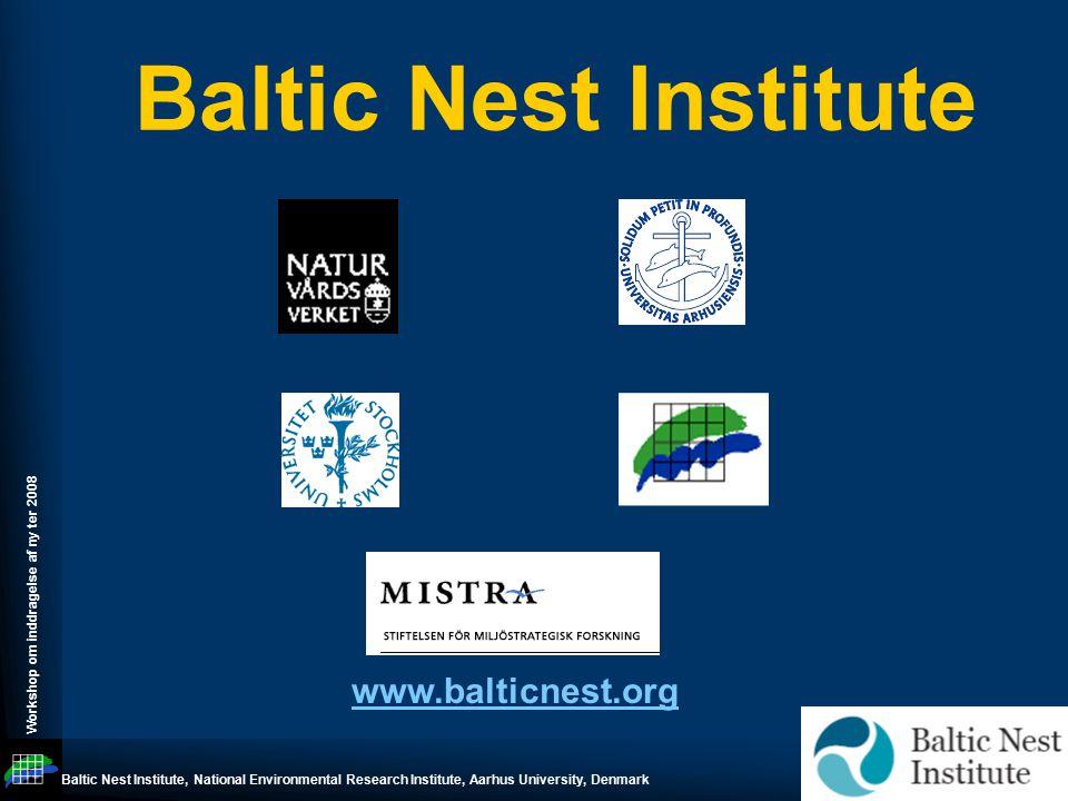 Workshop om inddragelse af ny ter 2008 Baltic Nest Institute, National Environmental Research Institute, Aarhus University, Denmark Baltic Nest Institute www.balticnest.org