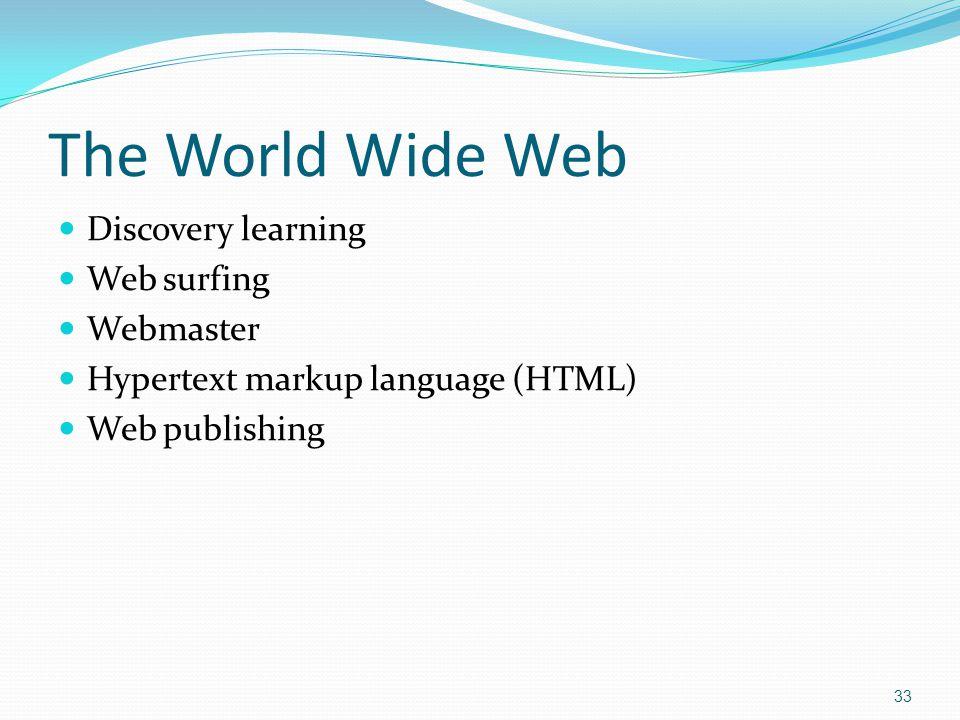 Discovery learning Web surfing Webmaster Hypertext markup language (HTML) Web publishing 33