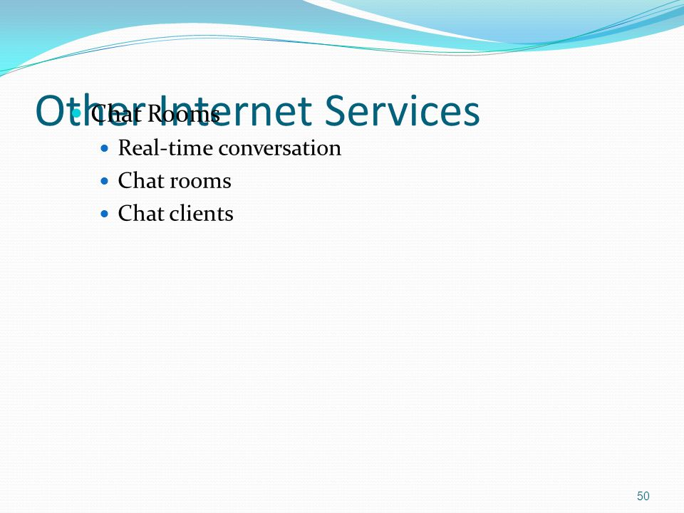 Chat Rooms Real-time conversation Chat rooms Chat clients 50