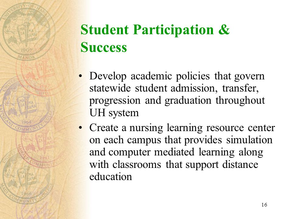 16 Student Participation & Success Develop academic policies that govern statewide student admission, transfer, progression and graduation throughout