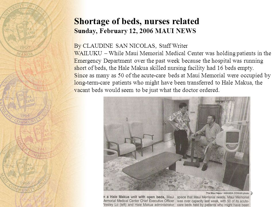 9 Shortage of beds, nurses related Sunday, February 12, 2006 MAUI NEWS By CLAUDINE SAN NICOLAS, Staff Writer WAILUKU – While Maui Memorial Medical Cen