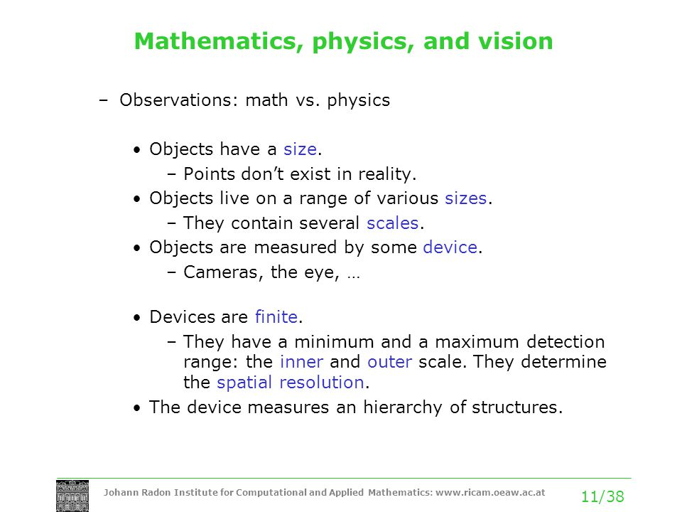 Johann Radon Institute for Computational and Applied Mathematics:   11/38 Mathematics, physics, and vision –Observations: math vs.