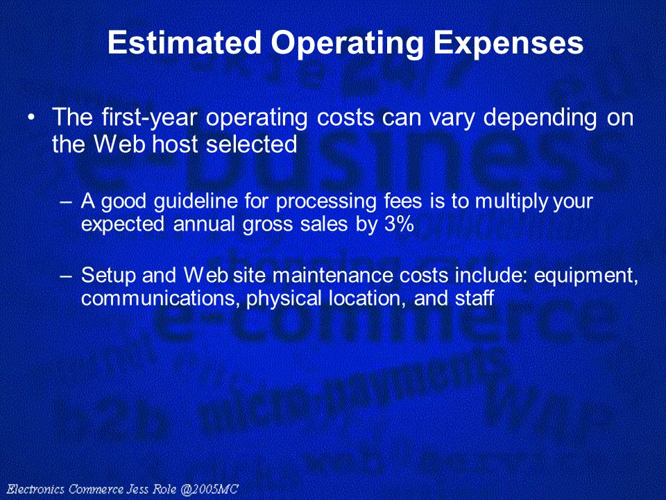 Estimated Operating Expenses The first-year operating costs can vary depending on the Web host selected –A good guideline for processing fees is to mu