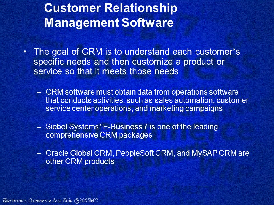 Customer Relationship Management Software The goal of CRM is to understand each customer ' s specific needs and then customize a product or service so