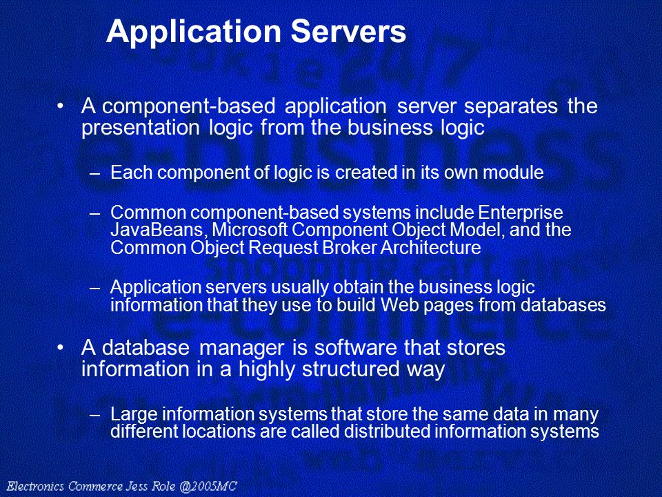 Application Servers A component-based application server separates the presentation logic from the business logic –Each component of logic is created