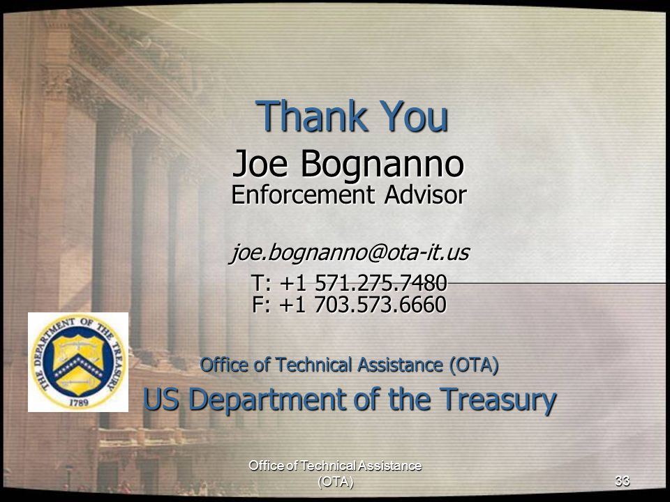 Office of Technical Assistance (OTA) 33 Thank You Joe Bognanno Enforcement Advisor joe.bognanno@ota-it.us T: +1 571.275.7480 F: +1 703.573.6660 Office of Technical Assistance (OTA) US Department of the Treasury