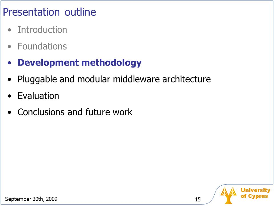 September 30th, 2009 15 Presentation outline Introduction Foundations Development methodology Pluggable and modular middleware architecture Evaluation