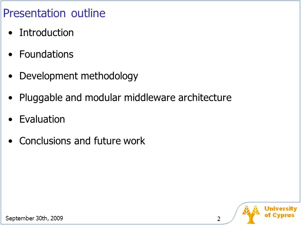 September 30th, 2009 33 Presentation outline Introduction Foundations and related work Development methodology Pluggable and modular middleware architecture Evaluation Conclusions and future work