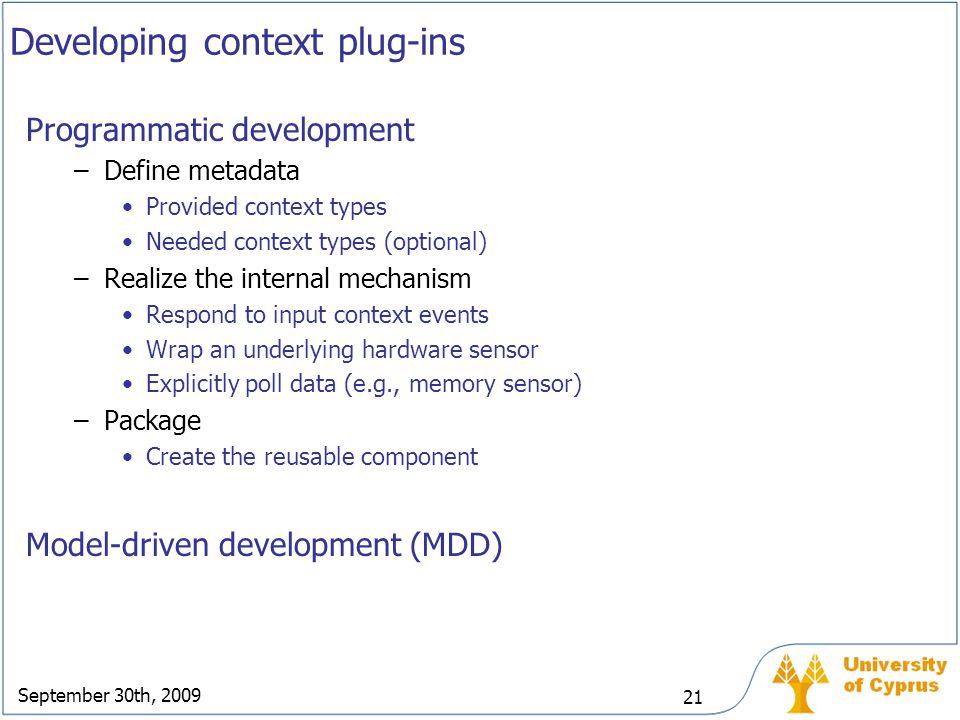 September 30th, 2009 21 Developing context plug-ins Programmatic development –Define metadata Provided context types Needed context types (optional) –