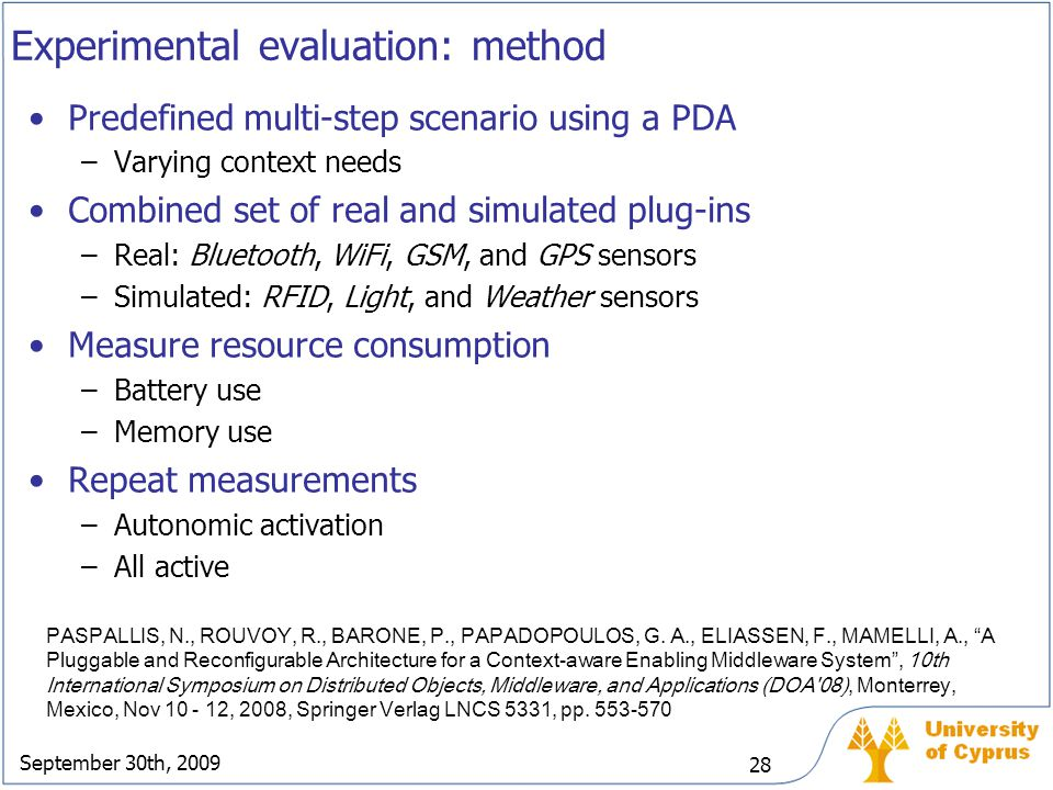 September 30th, 2009 28 Experimental evaluation: method Predefined multi-step scenario using a PDA –Varying context needs Combined set of real and sim
