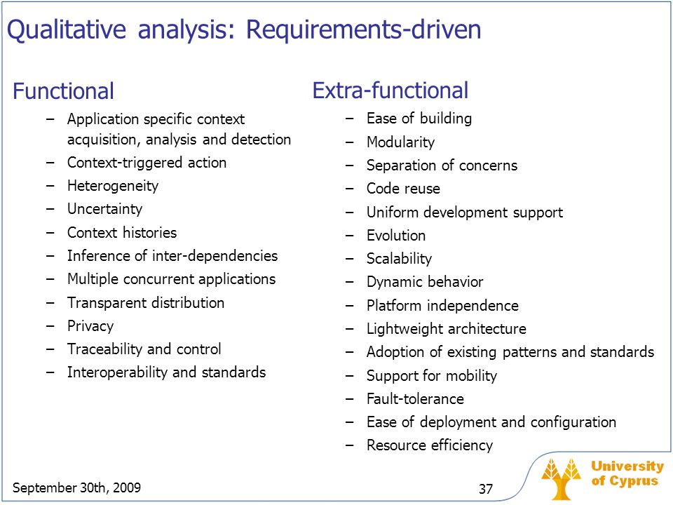 September 30th, 2009 37 Qualitative analysis: Requirements-driven Functional –Application specific context acquisition, analysis and detection –Contex