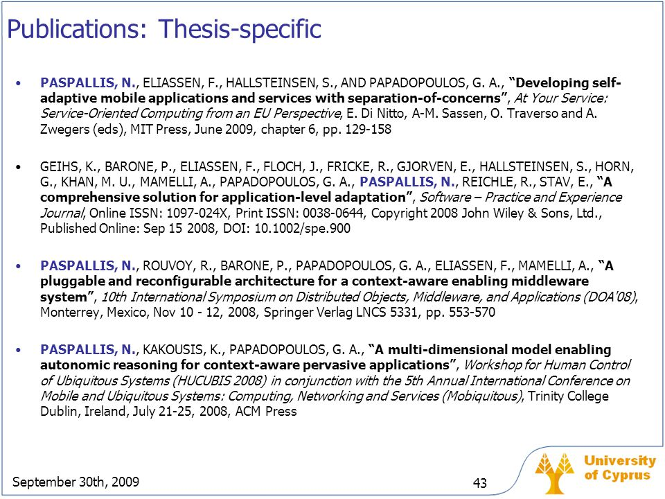 """September 30th, 2009 43 Publications: Thesis-specific PASPALLIS, N., ELIASSEN, F., HALLSTEINSEN, S., AND PAPADOPOULOS, G. A., """"Developing self- adapti"""