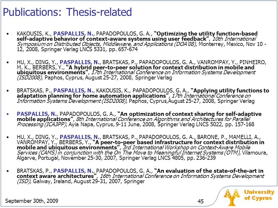 """September 30th, 2009 45 Publications: Thesis-related KAKOUSIS, K., PASPALLIS, N., PAPADOPOULOS, G. A., """"Optimizing the utility function-based self-ada"""