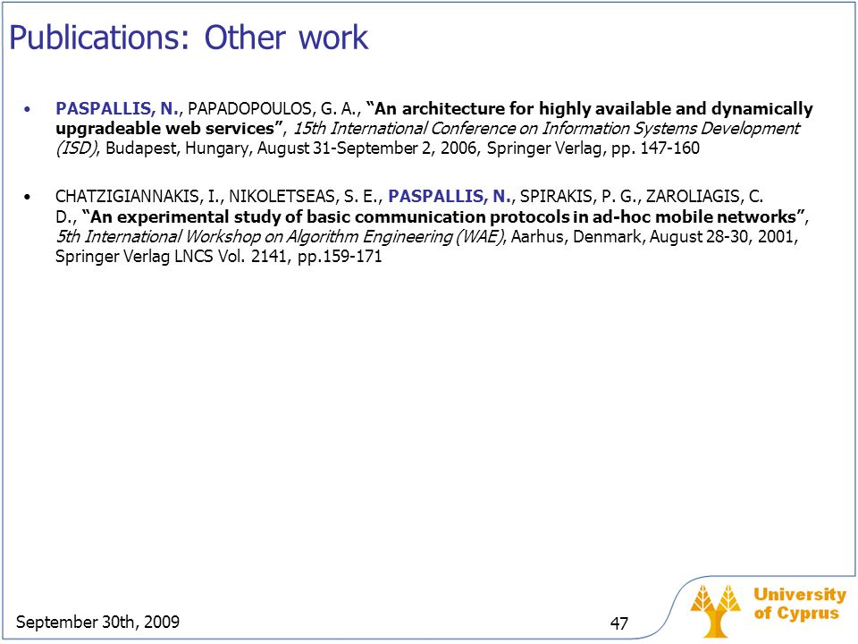 """September 30th, 2009 47 Publications: Other work PASPALLIS, N., PAPADOPOULOS, G. A., """"An architecture for highly available and dynamically upgradeable"""