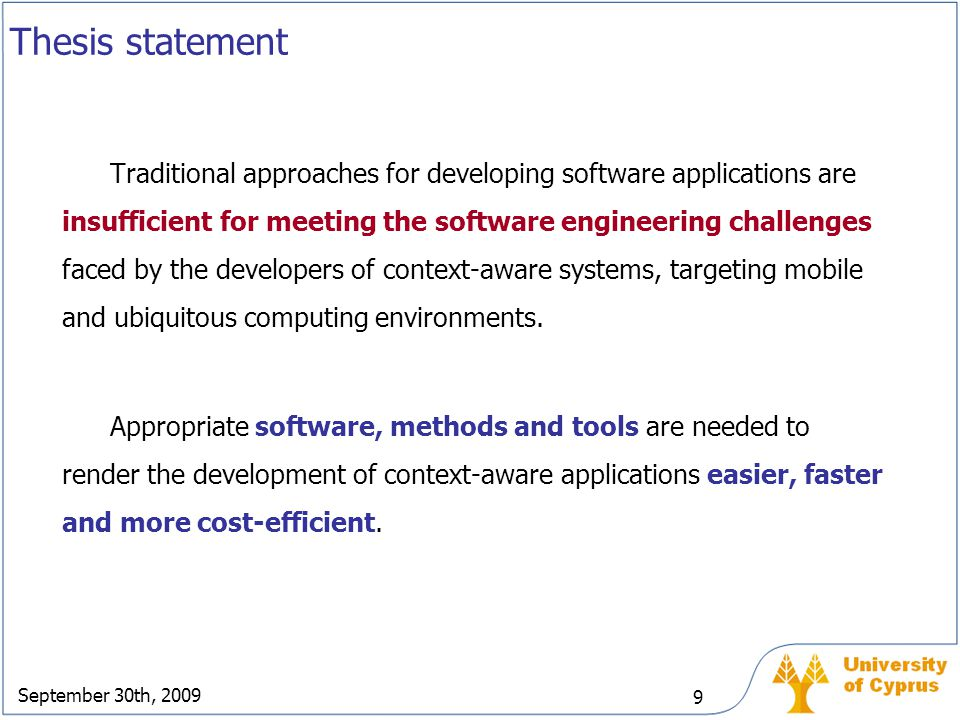 September 30th, 2009 9 Thesis statement Traditional approaches for developing software applications are insufficient for meeting the software engineer