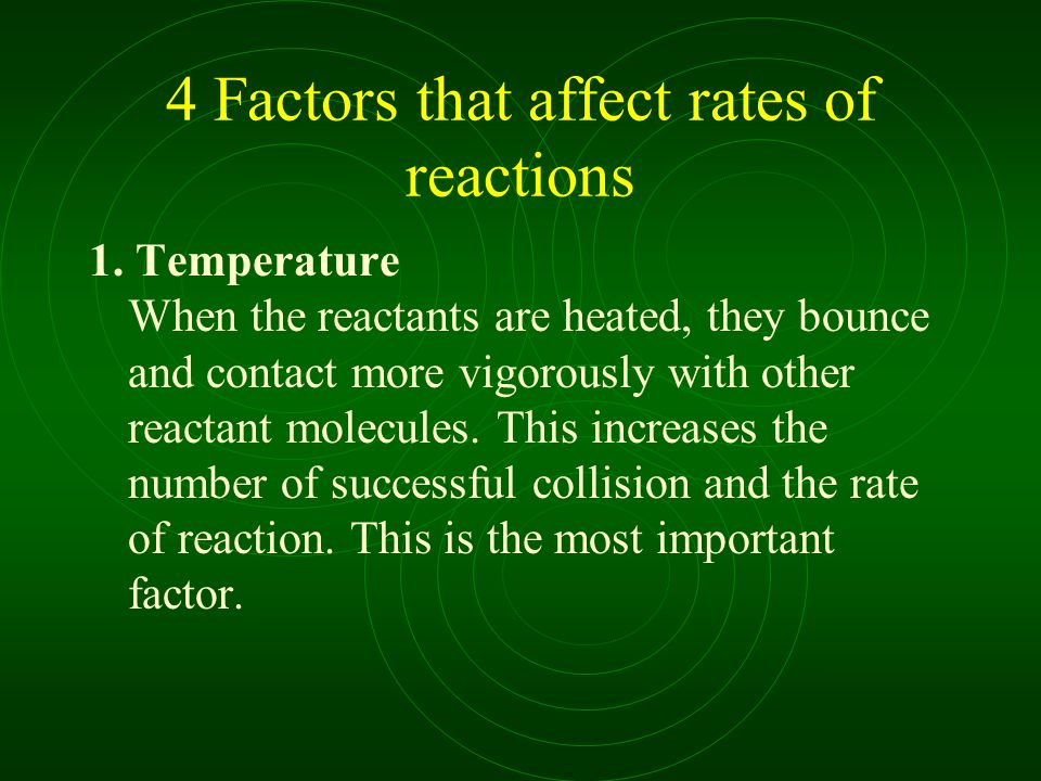 4 Factors that affect rates of reactions 1.
