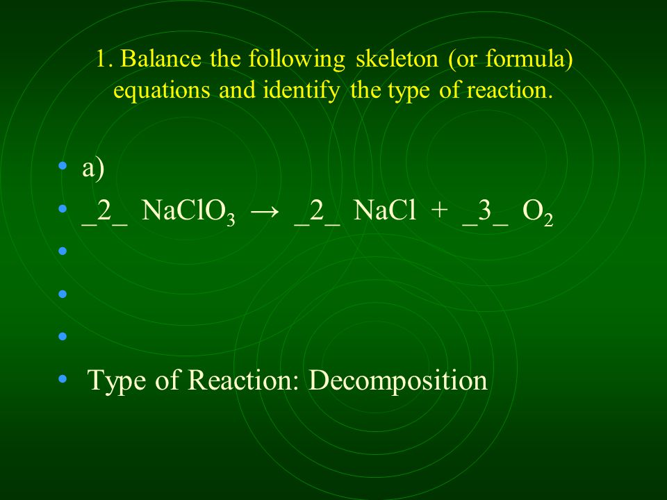 1. Balance the following skeleton (or formula) equations and identify the type of reaction.