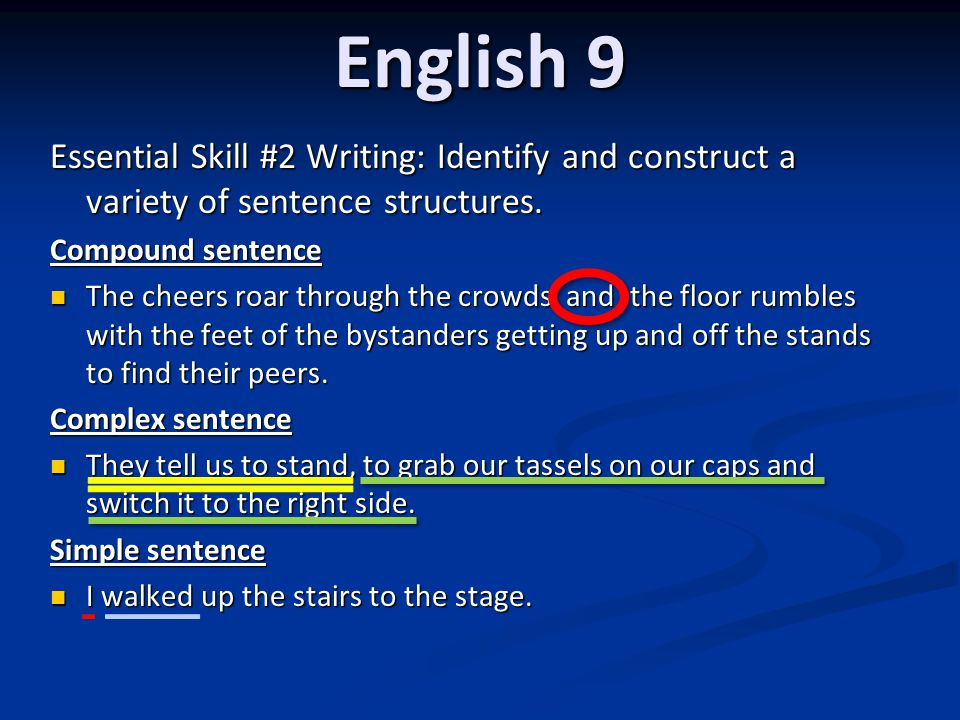 English 9 Essential Skill #2 Writing: Identify and construct a variety of sentence structures.