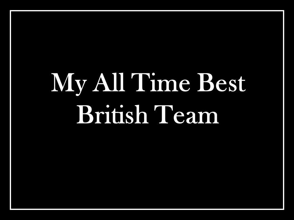 My All Time Best British Team