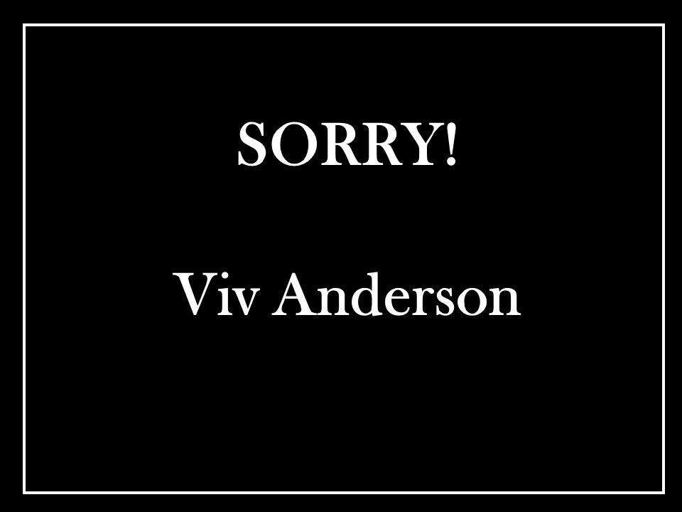 SORRY! Viv Anderson