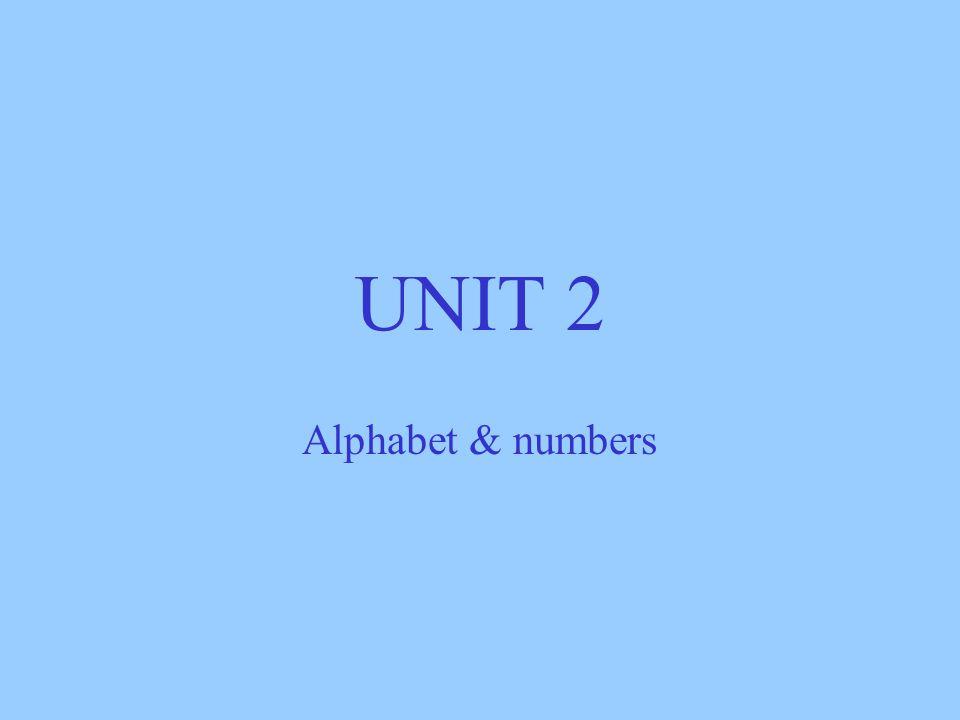 UNIT 2 Alphabet & numbers