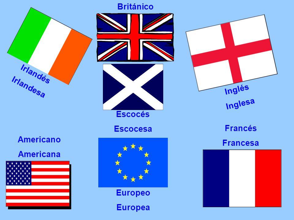 Irlandés Irlandesa Inglés Inglesa Americano Americana Europeo Europea Francés Francesa Británico Escocés Escocesa