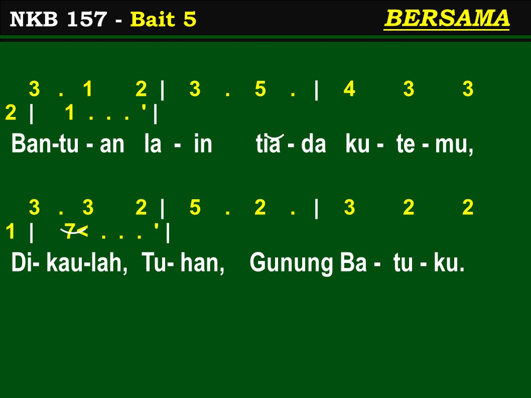 BERSAMA 3. 1 2 | 3. 5. | 4 3 3 2 | 1... ' | Ban-tu - an la - in tia - da ku - te - mu, 3. 3 2 | 5. 2. | 3 2 2 1 | 7<... ' | Di- kau-lah, Tu- han, Gunu
